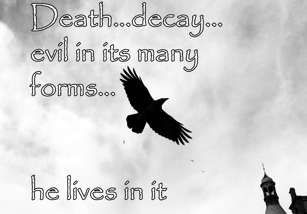 death..decay.. he lives in it